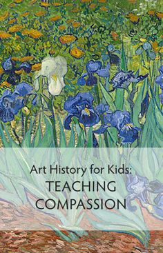 Teach children about compassion while observing a few of Vincent van Gogh's paintings together.