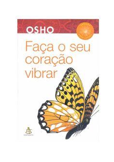 OSHO - Faça Seu Coração Vibrar  Opte pelo que faz o seu coração vibrar. Opte  pelo que gostaria de fazer, apesar de todas  as conseqüências. Osho, Butterfly Kids, Banners, Psychology Books, Knives, Reading, Banner, Posters, Bunting