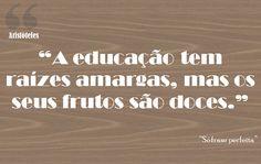 a educação tem raízes amargas mas os seus frutos são doces - Pesquisa Google