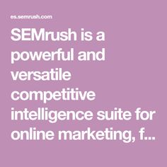 SEMrush is a powerful and versatile competitive intelligence suite for online marketing, from SEO and PPC to social media and video advertising research. | SEMrush Español