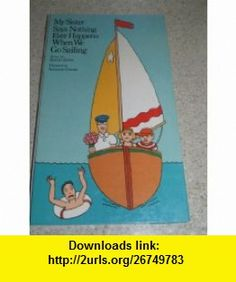 My Sister Says Nothing Ever Happens When We Go Sailing (9780694000814) Harriet Ziefert, Seymour Chwast , ISBN-10: 0694000817  , ISBN-13: 978-0694000814 ,  , tutorials , pdf , ebook , torrent , downloads , rapidshare , filesonic , hotfile , megaupload , fileserve