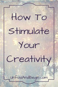 Don't know how to stimulate your creativity?  Then it's time to play.  On http://UnfoldAndBegin.com via /https/://www.pinterest.com/UnfoldAndBegin/
