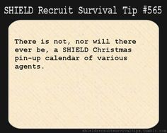 S.H.I.E.L.D. Recruit Survival Tip #565: There is not, nor will there ever be, a S.H.I.E.L.D Christmas pin-up calendar of various agents. [Submitted anonymously]