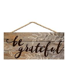 Take a look at this 'Be Grateful' Wood Wall Sign today!