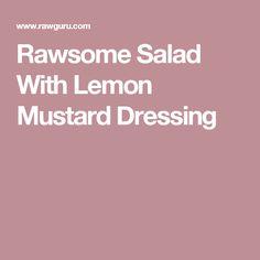 Rawsome Salad With Lemon Mustard Dressing