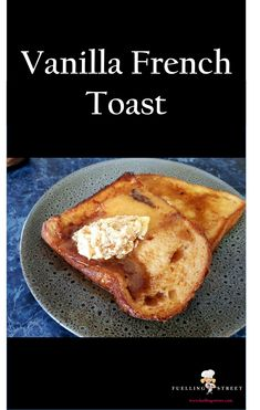 Vanilla French Toast - thick, buttery, eggy an syrupy...perfect for a Sunday brunch.