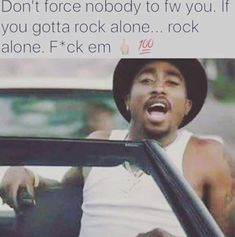 I rock alone smoke alone eat alone sleep alone and don't need anybody Tupac Quotes, Gangster Quotes, Rapper Quotes, Badass Quotes, Lyric Quotes, Thug Quotes, Bullshit Quotes, Idgaf Quotes, Real Talk Quotes