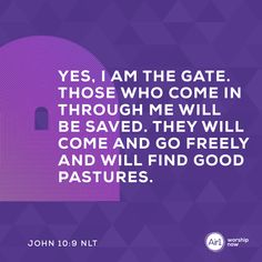 Yes, I am the gate. Those who come in through me will be saved. They will come and go freely and will find good pastures. –John 10:9 NLT #VerseOfTheDay #Bible