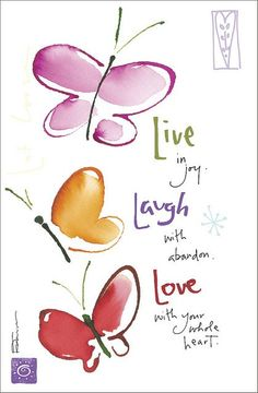 Live in joy.Laugh with abandon.Love with your whole heart. Live in joy.Laugh with abandon.Love with your whole heart. Watercolor Cards, Beautiful Words, Picture Quotes, Wise Words, Positive Quotes, Favorite Quotes, Birthday Cards, Card Making, Inspirational Quotes