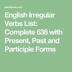 English Irregular Verbs List: Complete 638 with Present, Past and Participle Forms