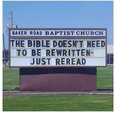 Funny Christian Pictures - Church Sign Message - The Bible doesn't need to be rewritten, just reread