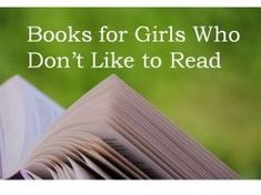 Books and Materials for Girls Who Don't Like to Read: Best Titles for Reluctant Readers, Grades 2-6 suggestions in books, graphic novels, magazines good stuff here