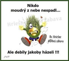 Nikto múdry z neba nespadol. Funny Memes, Jokes, Quotations, Haha, Funny Pictures, Writing, Sayings, Dogs, Fanny Pics