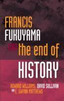 Francis Fukuyama and the end of history / Howard Williams, David Sullivan and E. Gwynn Matthews.