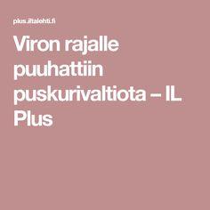 Viron rajalle puuhattiin puskurivaltiota – IL Plus
