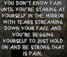 Be strong. Accept the pain and use it to make you better, wiser, smarter.