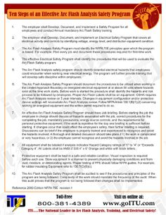 FREE 10 Steps to an Arc Flash Safety Program Document. This Electrical Arc Flash Safety document is a must have in the workplace. By following these 10 steps your facility will be in compliance with OSHA and the NFPA. Follow the link to download the printable version.
