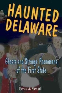 Haunted Delaware Ghosts And Strange Phenomena Of The First State Haunted Delaware
