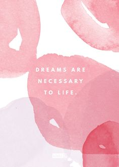 Inspiring Quote: Dreams are necessary to life. Let this quote inspire you to write down your dreams & keep them somewhere you see them each day.