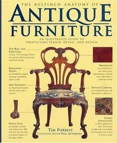 The Bulfinch Anatomy Of Antique Furniture An Illustrated Guide To Identifying Period Detail