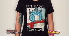 Baby I Can Change Optimus Prime T-Shirt made by Goodie Two Sleeves in collections: 80s Cartoons: Transformers: Optimus Prime
