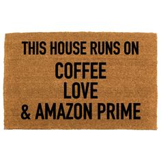 this house runs on COFFEE, LOVE, & AMAZON PRIME (or customize it and create whatever 3 words that suit your home) by theCHEEKYdoormat - perfect housewarming gift, wedding gift, birthday gift, apartment decorating, home decor, funny doormat, cute welcome mat