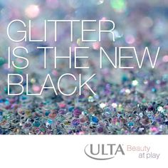 Glitter is the new black...