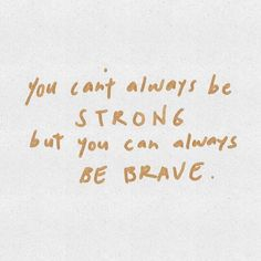 you can always be brave