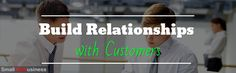 Build relationships with customers
