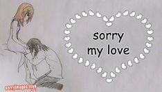Sorry My Love Sorryimageslove Sorry Images, Love Quotes With Images, Love Quotes For Her, Message For Boyfriend, Love Boyfriend, Friends Image, Friends In Love, Sorry Message For Friend
