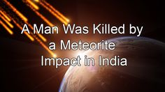 A man was killed by meteorite impact in India