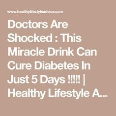 Doctors Are Shocked : This Miracle Drink Can Cure Diabetes In Just 5 Days !!!!! | Healthy Lifestyle Advice