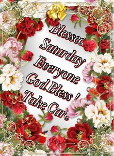 Blessed Saturday Everyone, God Bless! Take Care saturday saturday quotes saturday blessings saturday image quotes saturday quotes and sayings Saturday Morning Quotes, Saturday Images, Good Saturday, Good Morning Quotes, Good Morning Beautiful Flowers, Beautiful Flowers Images, Flower Images, Beautiful Places, Good Morning Messages