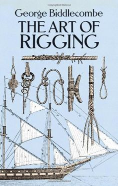 The Art of Rigging (Dover Maritime) by George Biddlecombe…reportedly the best manual ever produced on riggingA good reference book Build Your Own Boat, Boat Stuff, Model Ships, Model Sailing Ships, Boat Building, Building Plans, Boat Plans, Wooden Boats, Tall Ships