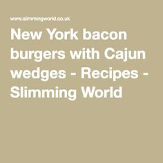 New York bacon burgers with Cajun wedges - Recipes - Slimming World