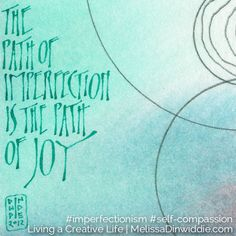 Why I'm a recovering perfectionist, and a practicing imperfectionist! :) #art #quote