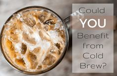 The Case for Cold Brew Coffee | SparkPeople
