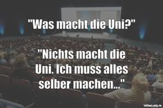 """""""Was macht die Uni?""""  """"Nichts macht die Uni. Ich muss alles selber machen..."""" ... gefunden auf https://www.istdaslustig.de/spruch/3469 #lustig #sprüche #fun #spass"""