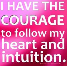 Courage to follow my intuition quote via www.positivemotivation.net