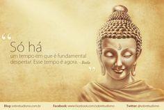 """""""Só há um tempo em que é fundamental despertar. Esse tempo é agora."""" Buda - Veja mais sobre Espiritualidade & Autoconhecimento em: http://sobrebudismo.com.br/"""