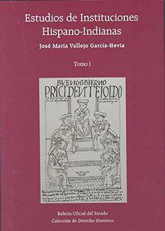 Estudios de instituciones hispano-indianas / José María Vallejo García-Hevia. 2 volúmenes. -- Madrid : Boletín Oficial del Estado, 2015.