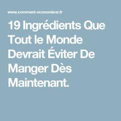 19 Ingrédients Que Tout le Monde Devrait Éviter De Manger Dès Maintenant.