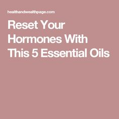Reset Your Hormones With This 5 Essential Oils