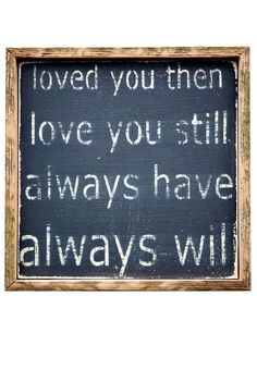 Loved You Then, Love You Still, Always Have .. Always Will ♥