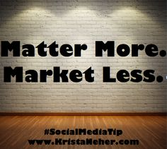 If you create social media content that matters, people will WANT to pay attention to you.