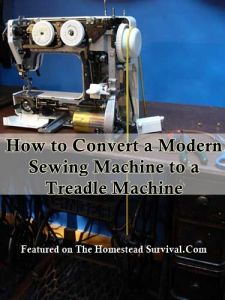 The Homestead Survival | How to Convert a Modern Sewing Machine to a Treadle Machine  Off Grid | http://thehomesteadsurvival.com