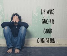 This one is really challenging . . . He Was Such a Good Christian…