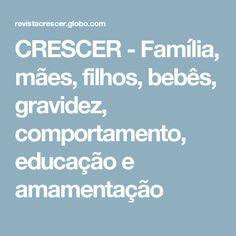 CRESCER - Família, mães, filhos, bebês, gravidez, comportamento, educação e amamentação