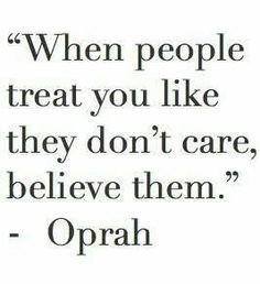 """""""When people treat you like they don't care. Believe them. Relationship quotes and inspirational quotes. These quotes can be helpful to support your relationship goals, advice, tips and ideas for happy friendships, and happy relationships. Don't Care Quotes, Wise Quotes, Quotable Quotes, Great Quotes, Words Quotes, Quotes To Live By, Motivational Quotes, Inspirational Quotes, Sayings"""