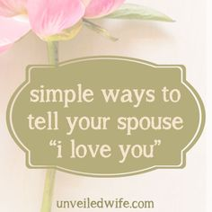 Simple Ways To Tell Your Spouse I Love You!